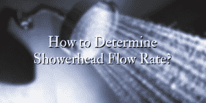 How to Determine Showerhead Flow Rate?